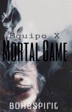Equipo X: Mortal Game by dark_heart_love