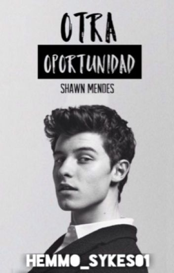 OTRA OPORTUNIDAD. »Shawn Mendes