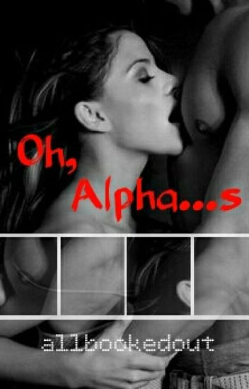 Oh, Alpha...s (MxFxM) [COMPLETED]