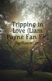 Tripping in Love (Liam Payne Fan Fic) by GreenMoon2000