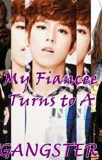 My Fiance turns to a gangster ( first love or true love ) by Janeloverz17