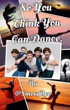 So You Think You Can Dance (1D fanfiction) by SmexyBee