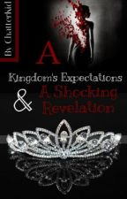 A Kingdom's Expectations & A Shocking Revelation {Sequel} by ChatterKid