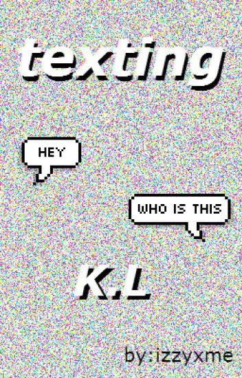 Texting K.L