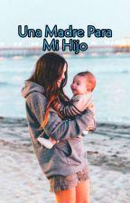 una madre para mi hijo by Queenooftheshadows98