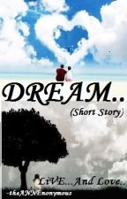 ~*DREAM*~(short Story-Complete) by theANNEnonymous