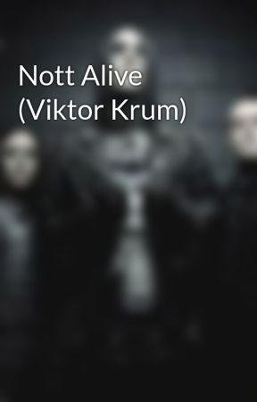 Nott Alive (Viktor Krum) by Leniar_Lethargus