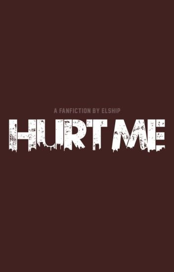Hurt Me [COMPLETED]