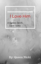 I Love Him- A Carlos De Vil Love Story (1 of 3) by Queen_Of_Sarcasm143