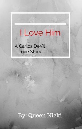 I Love Him- A Carlos De Vil Love Story