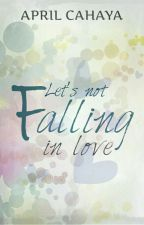 Let's Not Falling In Love [5|5] by AprilCahaya
