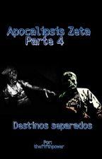 Apocalipsis Zeta - Parte 4: Destinos separados by thefifthpower