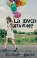 La Joven Invisble (bullying ,descrimacion y envidia) by UnaTalArelyllaAsiiNo