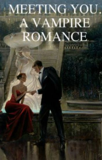 Meeting you. A Vampire romance (Editing)