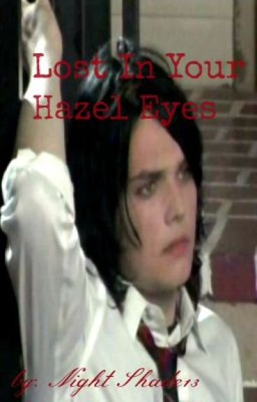 Lost In Your Hazel Eyes ( A Gerard Way Fanfic)