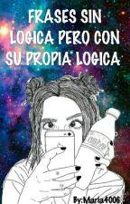 Frases sin lógica pero con su propia logica by Maria4006
