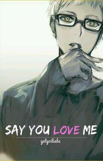 Say You Love Me (A Haikyuu!! Fanfiction) - Yetyoi Babe - Wattpad