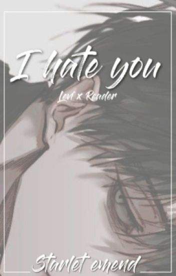 I hate you (levi x reader)