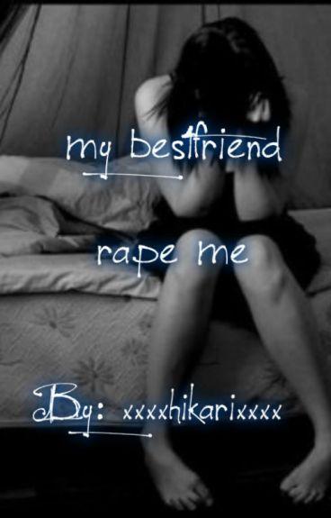 my best friend rape me
