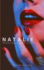 Natalie || Bruno Mars by lockedandloaded