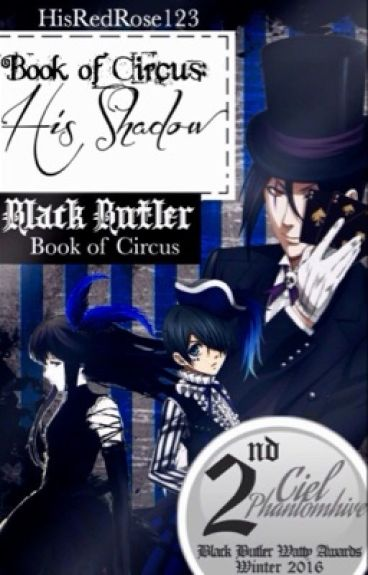 Book Of Circus: His Shadow  {Ciel/OC Fanfiction}