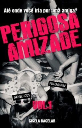 1 Perigosa Amizade - Amigas para sempre by giselabacelar