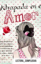 Atrapada en el AMOR by Lectora__Compulsiva