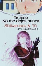 Te Amo No Me Dejes Nunca (Shikamaru Y Tu) by holiwilis