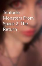 Tentacle Monsters From Space 2: The Return by KayaTheUnicorn