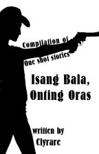 Isang Bala, Onting Oras by Clyrare