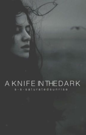 A Knife in the Dark | ✓ (Wattys2017) by s-s-saturatedsunrise