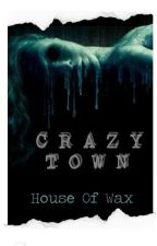 Crazy Town (House Of Wax) by Mystery_Girrl