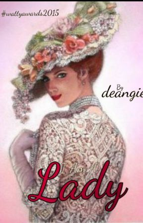 I Am A Lady #Wattys2015 by deangie