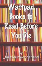 Wattpad Books to Read Before you Die by _foreverinwonderland