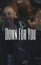 Down For You by TheWavyQueen