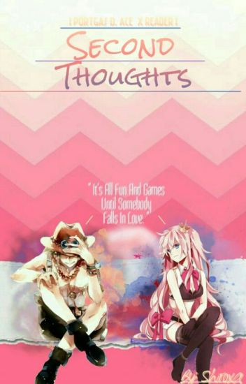 Second Thoughts | Portgas D. Ace X Reader |