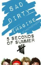 Sad Dirty Imagine//5sos by ex-watt