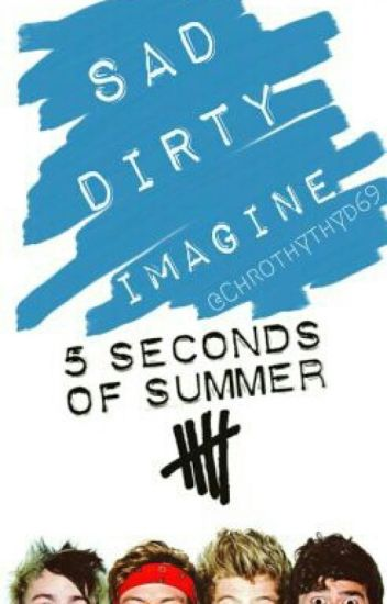 Sad Dirty Imagine//5sos