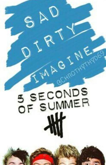 Sad Dirty Imagine//5sos