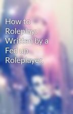 How to Roleplay: Written by a Fed up Roleplayer. by RebleRoseSkullsnbone
