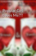 Popular Girl Loves Me?!! by CColdD