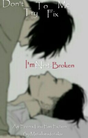 I'm Not Broken (Eren x Levi) by Metalheadotaku