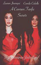 Secrets (A Camren Fanfic) by CamrenJabelloaf