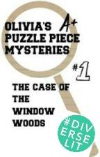 Olivia's Puzzle Piece Mysteries: The Case of the Window Woods by Author-ization
