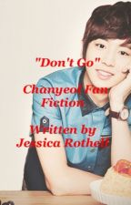 Don't Go - EXO Chanyeol Fan Fiction by XiuMinnieXiu
