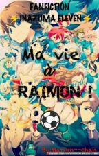 [ABANDONNE] Fanfiction-Inazuma-Eleven : Ma vie à Raimon. by Marion--chan