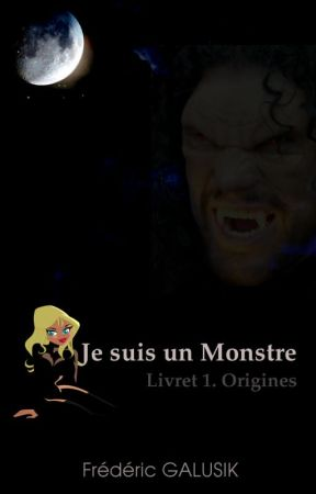 Je suis un monstre. Livret 1. Origines by fredgalusik