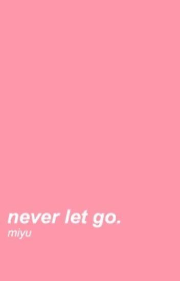 never let go ➖ baekyeon