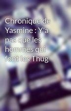 Chronique de Yasmine : Y'a pas que les hommes qui font les Thug by Une_Chroniqueuse__