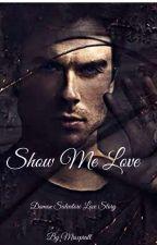 Show Me Love | Damon Salvatore Love Story  by mrsxpratt